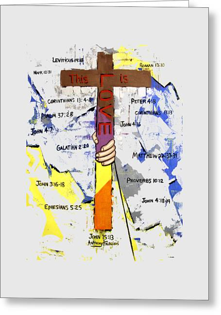 Christian Art Prints. Christian Canvas Greeting Cards - This Is Love T-Shirt Greeting Card by Anthony Falbo