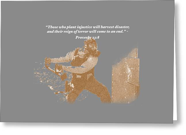 Those Who Plant Injustice Will Harvest Disaster Greeting Card by David Morefield