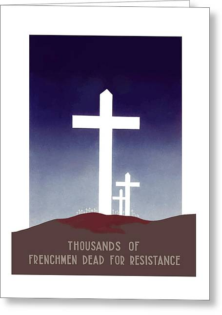 Thousands Of Frenchmen Dead For Resistance Greeting Card by War Is Hell Store