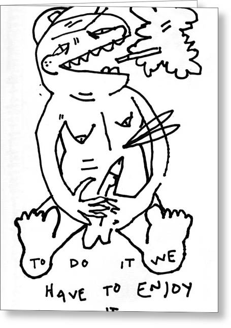 Pen And Ink Drawing Greeting Cards - To Do It Wed Have To Enjoy It Greeting Card by Elliott James
