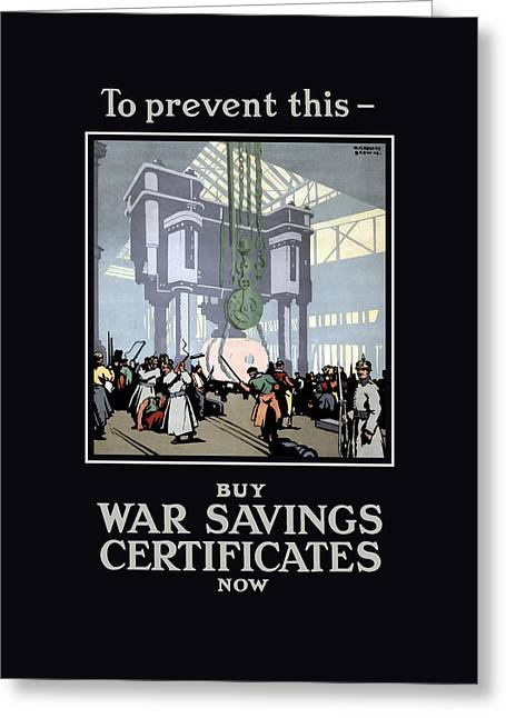 British Mixed Media Greeting Cards - To Prevent This - Buy War Savings Certificates Greeting Card by War Is Hell Store