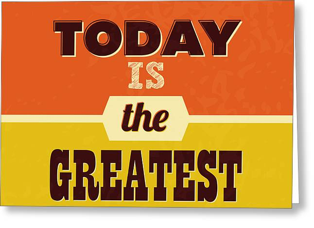 Today Is The Greatest Greeting Card by Naxart Studio