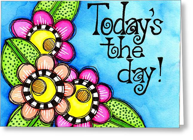 Personal-growth Greeting Cards - Todays The Day Greeting Card by Debi Payne
