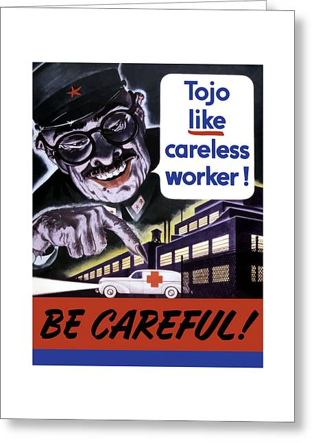 War Propaganda Greeting Cards - Tojo Like Careless Workers Greeting Card by War Is Hell Store