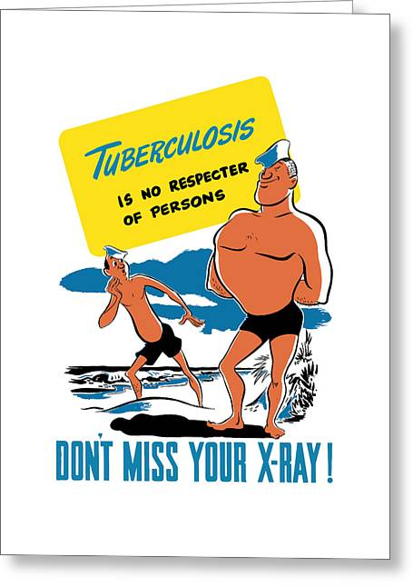 Tuberculosis Is No Respecter Of Persons  Greeting Card by War Is Hell Store