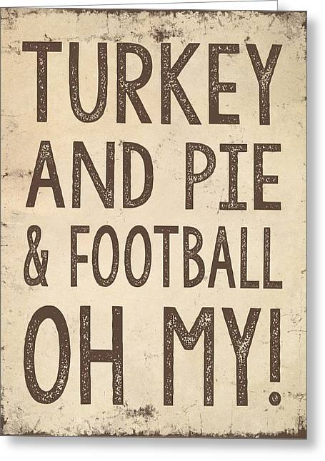 Turkey And Pie And Football Oh My Greeting Card by Jaime Friedman