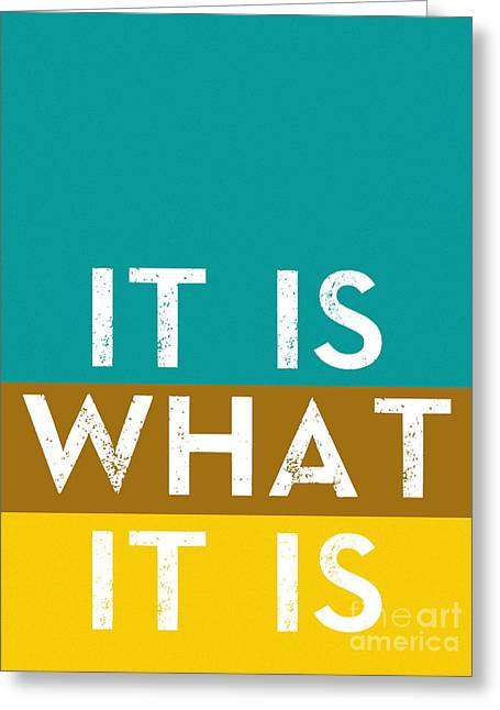 Typography Quote Poster - It Is What It Is Greeting Card by Celestial Images