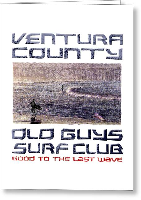 Long Boards Greeting Cards - Ventura County Old Guys Surf Club Greeting Card by Ron Regalado
