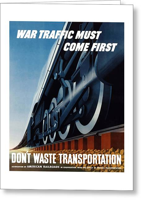 Ww1 Greeting Cards - War Traffic Must Come First Greeting Card by War Is Hell Store