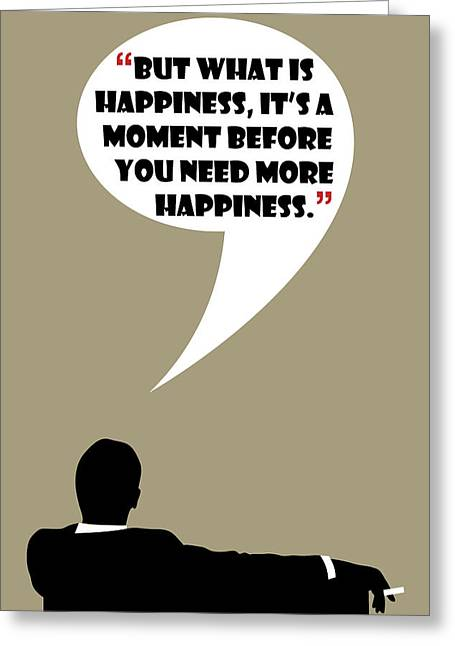 What Is Happiness - Mad Men Poster Don Draper Quote Greeting Card by Beautify My Walls