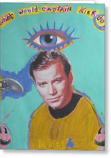 Recently Sold -  - Enterprise Mixed Media Greeting Cards - What would Captain Kirk Do Greeting Card by Mike  Mitch
