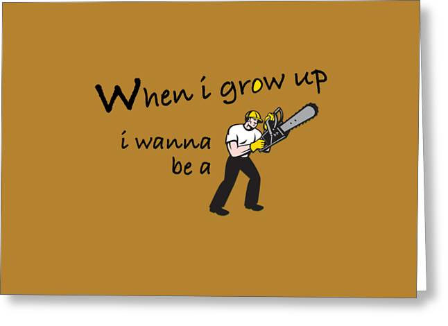 Texting Greeting Cards - When i grow up i want to be a lumberjack Greeting Card by David Richard designs