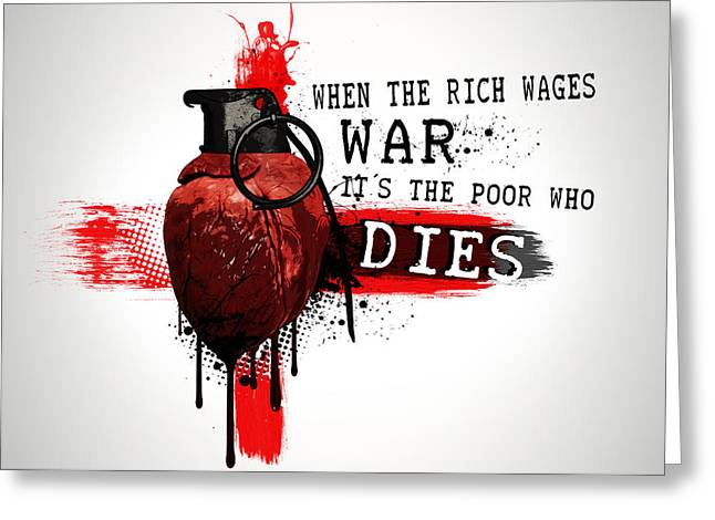When The Rich Wages War... Greeting Card by Nicklas Gustafsson