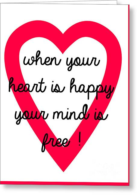 Live Art Greeting Cards - When Your Heart Is Happy Your Mind Is Free Greeting Card by Kim Magee ART