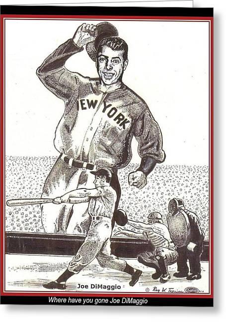 Joe Dimaggio Baseball Cards Greeting Cards - Where Have You Gone Joe DiMaggio  Greeting Card by Ray Tapajna