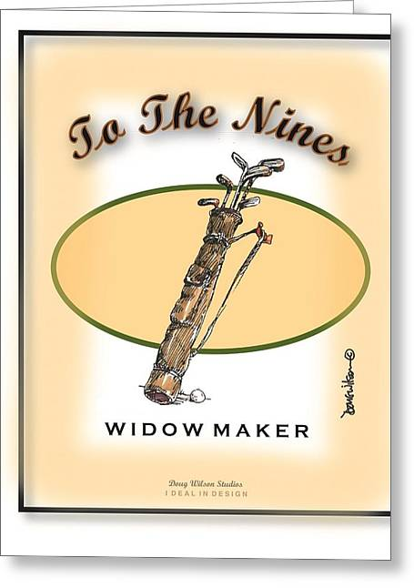 T Shirts Drawings Greeting Cards - WIDOW MAKER just 9 holes Greeting Card by Doug Wilson