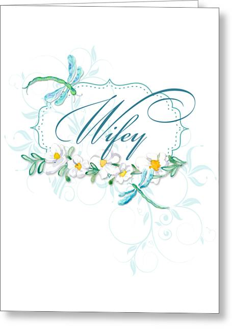 T Shirts Mixed Media Greeting Cards - Wifey New Bride Dragonfly w Daisy Flowers n Swirls Greeting Card by Audrey Jeanne Roberts