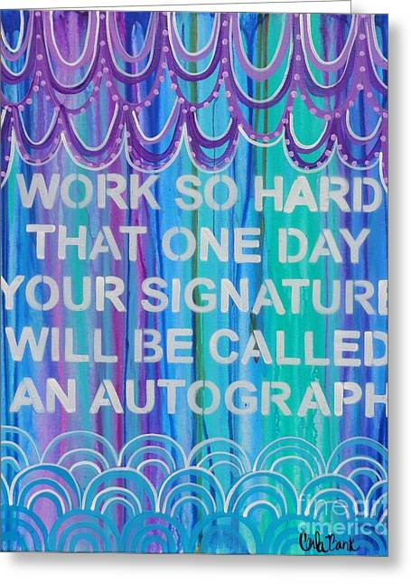 Autographed Paintings Greeting Cards - Work so hard Greeting Card by Carla Bank