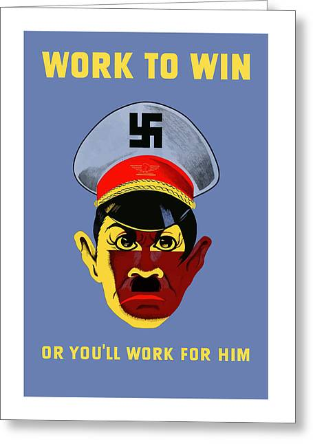 Us Propaganda Greeting Cards - Work To Win Or Youll Work For Him Greeting Card by War Is Hell Store