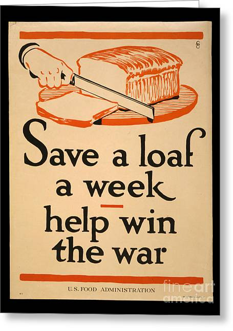 Loaf Of Bread Greeting Cards - World War I Save A Loaf A Week Poster 1917 Greeting Card by John Stephens