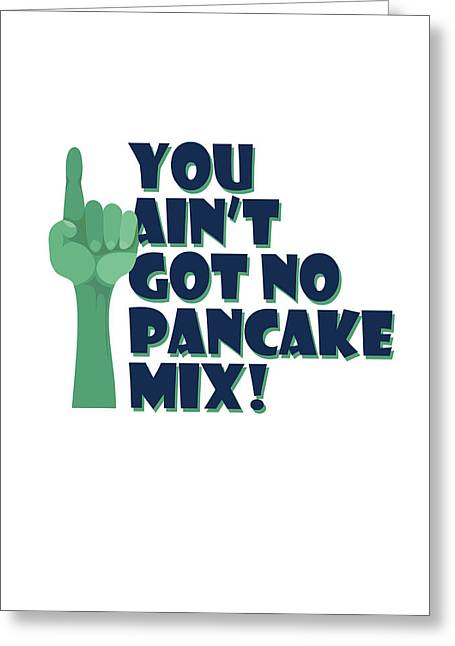 Aint Greeting Cards - You Aint Got No Pancake Mix Greeting Card by Lee Brown
