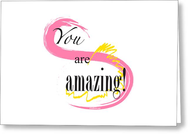 Empower Greeting Cards - You are amazing Greeting Card by Su Nimon