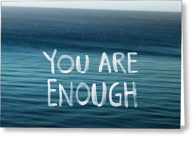 Photography Mixed Media Greeting Cards - You Are Enough Greeting Card by Linda Woods