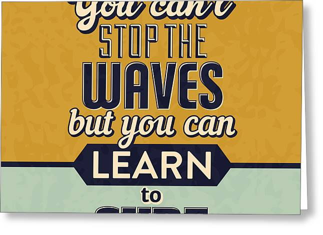 You Can't Stop The Waves Greeting Card by Naxart Studio