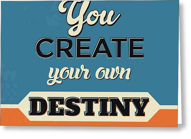 You Create Your Own Destiny Greeting Card by Naxart Studio