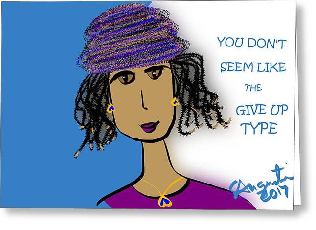 You Don't Seem Like The Give Up Type Greeting Card by Sharon Augustin