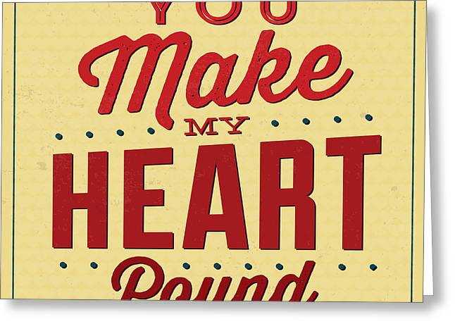 You Make My Heart Pound Greeting Card by Naxart Studio