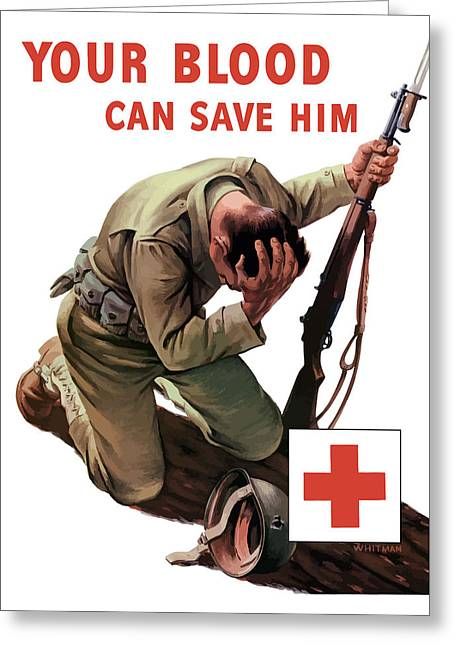 Red Cross Greeting Cards - Your Blood Can Save Him - WW2 Greeting Card by War Is Hell Store