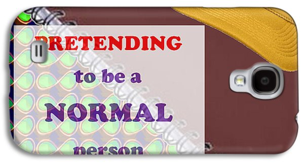 Normal Paintings Galaxy S4 Cases -  Pretending Normal comedy jokes Artistic Quote Images Textures Patterns Background Designs  and Colo Galaxy S4 Case by Navin Joshi