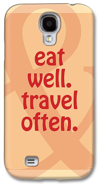 Eat Well Travel Often Galaxy S4 Case by Liesl Marelli