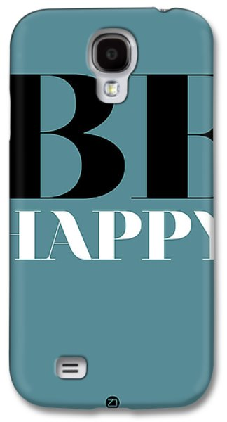 Gig Galaxy S4 Cases - Be Happy Poster 1 Galaxy S4 Case by Naxart Studio