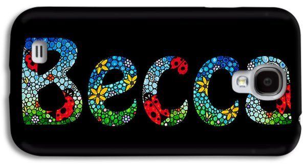 Customized Galaxy S4 Cases - Becca - Customized Name Art Galaxy S4 Case by Sharon Cummings