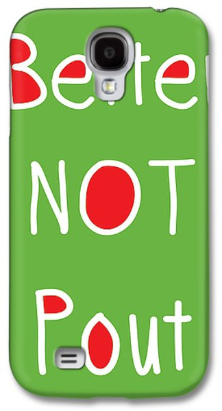 Humorous Greeting Cards Galaxy S4 Cases - Better Not Pout - Green Red and White Galaxy S4 Case by Linda Woods