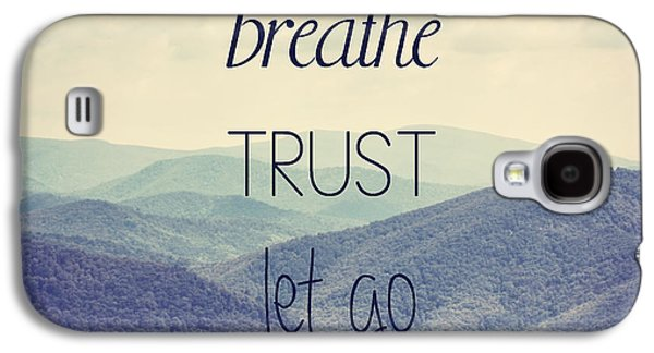 Breathe Trust Let Go Galaxy S4 Case by Kim Hojnacki