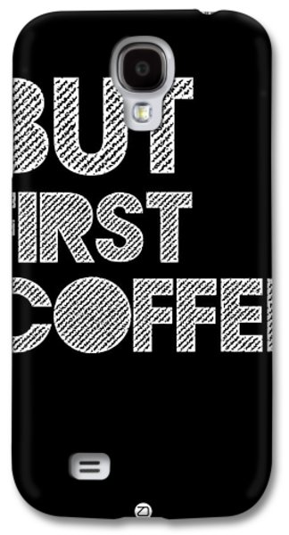 But First Coffee Poster 2 Galaxy S4 Case by Naxart Studio