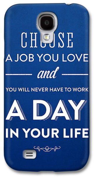 Motivation Galaxy S4 Cases - Choose a job you love Galaxy S4 Case by Aged Pixel