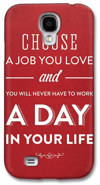 Motivation Galaxy S4 Cases - Choose a job you love - Red Galaxy S4 Case by Aged Pixel