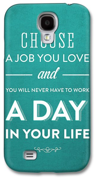 Motivation Galaxy S4 Cases - Choose a job you love - Turquoise Galaxy S4 Case by Aged Pixel