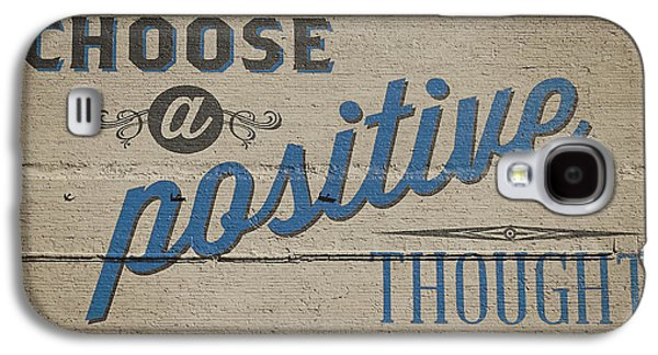 Affirmation Galaxy S4 Cases - Choose a Positive Thought Galaxy S4 Case by Scott Norris