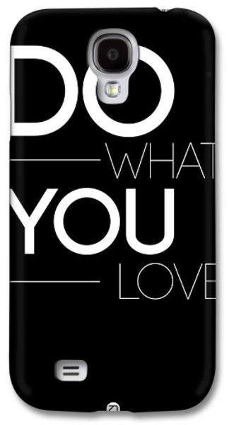 Love Digital Art Galaxy S4 Cases - Do What You Love Poster 1 Galaxy S4 Case by Naxart Studio