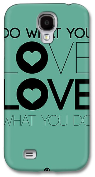 Love Digital Art Galaxy S4 Cases - Do What You Love What You Do 3 Galaxy S4 Case by Naxart Studio