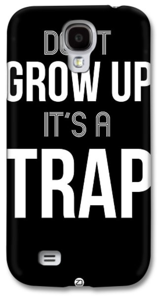 Gig Galaxy S4 Cases - Dont Grow Up Its a Trap 1 Galaxy S4 Case by Naxart Studio