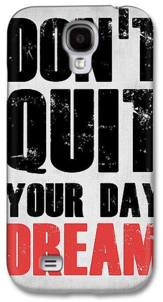 Motivational Galaxy S4 Cases - Dont Quit Your Day Dream 1 Galaxy S4 Case by Naxart Studio