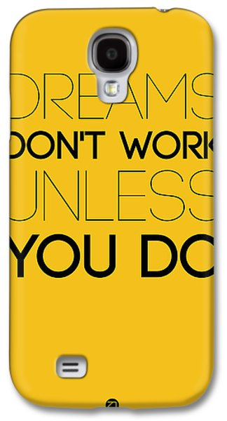 Fun Digital Galaxy S4 Cases - Dreams Dont Work Unless You Do 1 Galaxy S4 Case by Naxart Studio