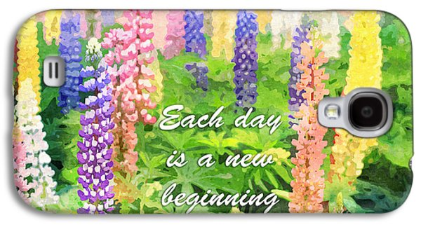 Each Day Is A New Beginning Colorful Lupine Flowers Galaxy S4 Case by Beverly Claire Kaiya