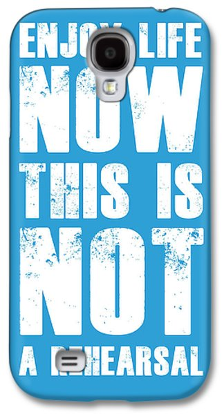 Motivational Galaxy S4 Cases - Enjoy Life Now Poster  Blue Galaxy S4 Case by Naxart Studio